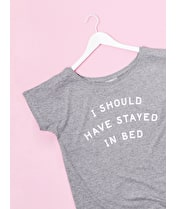 I Should Have Stayed in Bed - Womens T-Shirt