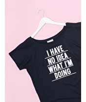 I Have No Idea - Womens T-Shirt