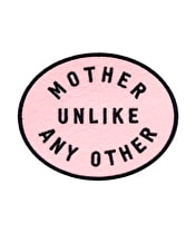 Mother Unlike Any Other - Embroidered Patch