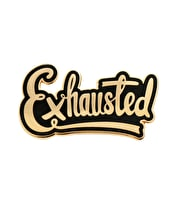 Exhausted - Enamel Pin