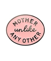 Mother Unlike Any Other  - Enamel Pin