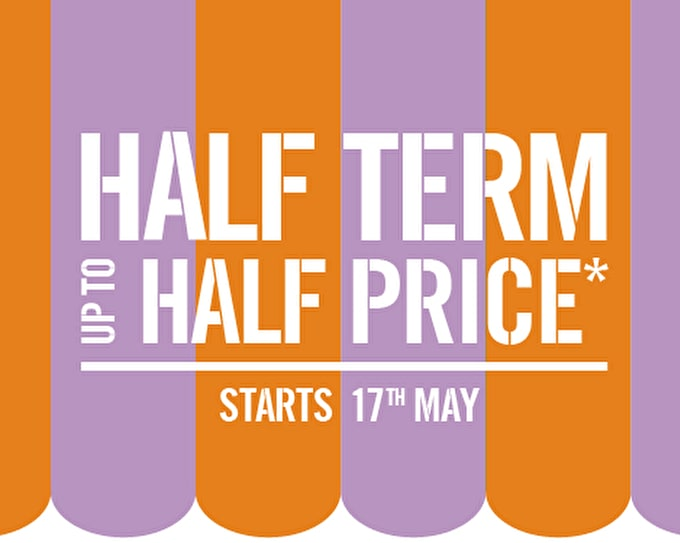 past offers: Half Term: Half Prices May 2013