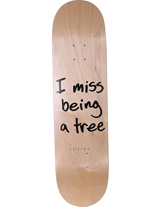 RIPNDIP I Miss Being a Tree Team Deck - 8.25""