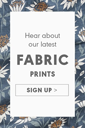 Sign up to hear about our latest Fabric Prints