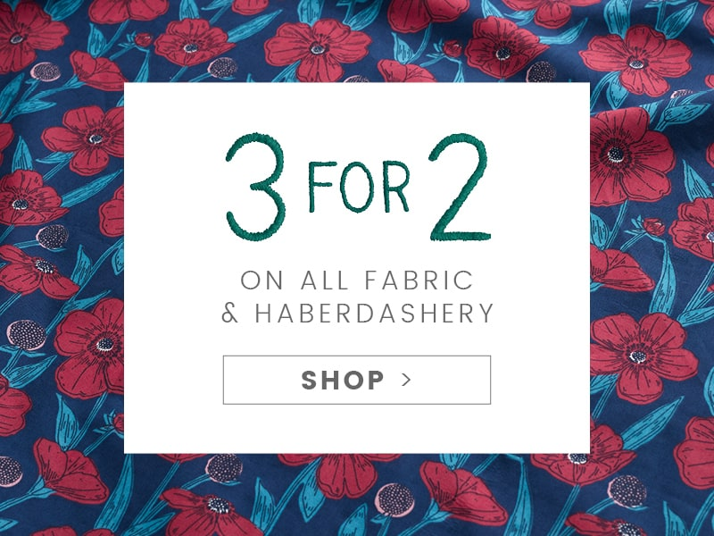 3 for 2 on all fabric & haberdashery