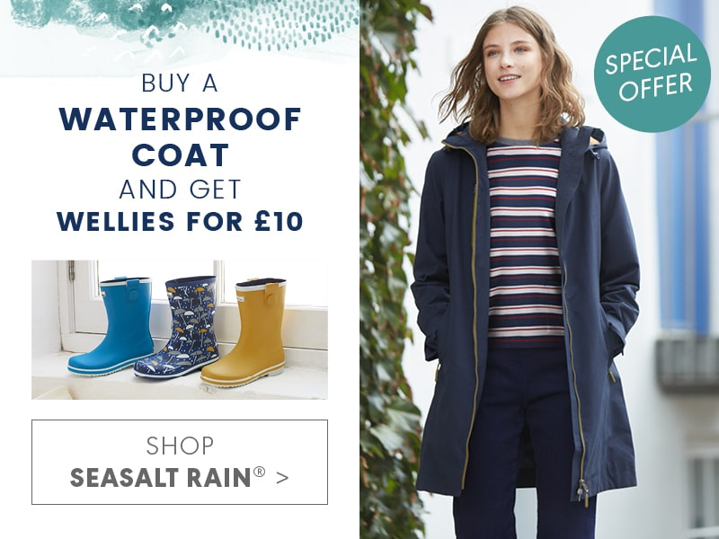 Buy a waterproof coat and get a pair of wellies for £10. Shop Seasalt Rain