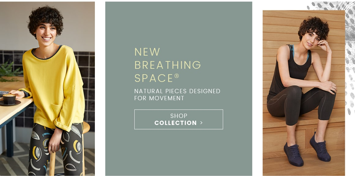 Shop New Breathing Space Collection, Natural pieces designed for movement.