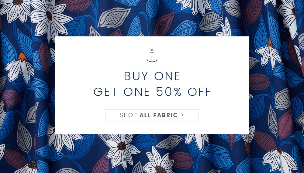 Buy one get one, 50% off. Shop Fabric