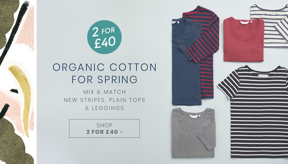 Organic cotton for spring. Shop 2 for £40.
